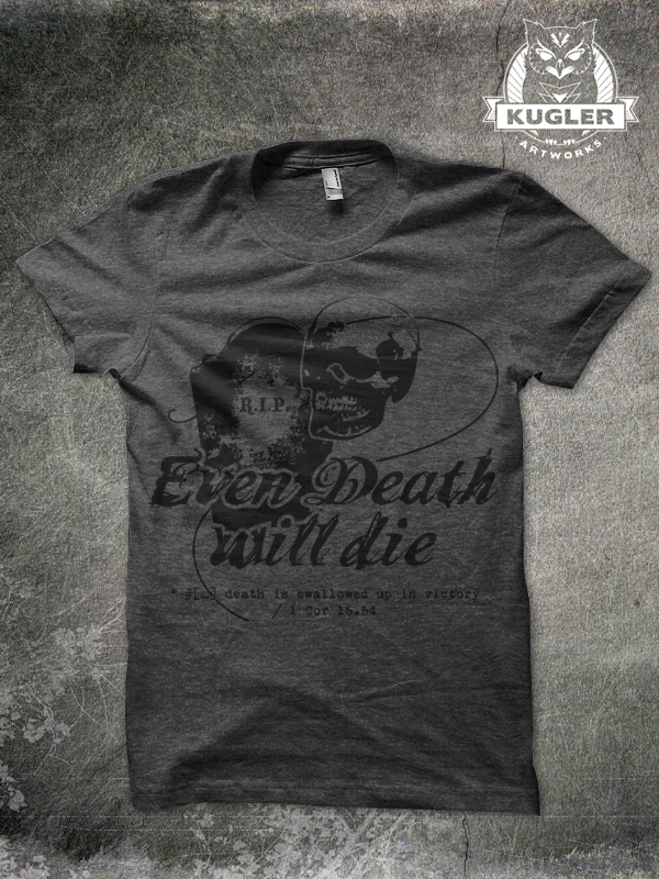Shirt-Design // EVEN DEATH WILL DIE